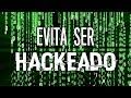 EVITA SER HACKEADO! | Seguridad en Internet