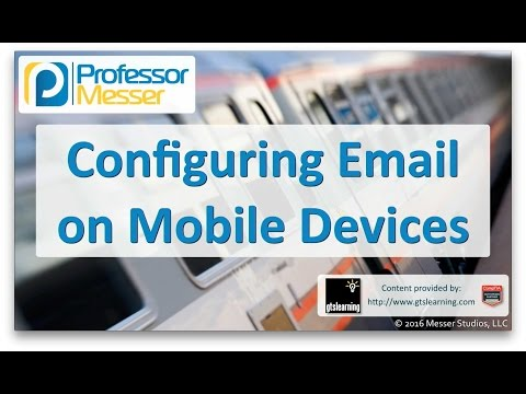 Configuring Email on Mobile Devices - CompTIA A+ 220-902 - 2.6