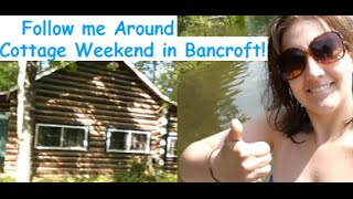 Follow Me Around - Cottage Weekend in Bancroft, ON!