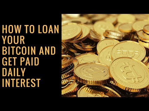HOW TO LOAN YOUR BITCOIN AND GET PAID DAILY INTEREST