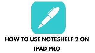 How to Use Noteshelf 2 on iPad Pro
