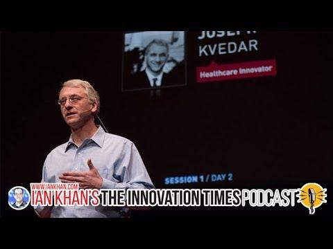 Dr. Joseph Kvedar Talks about Healthcare Innovation with Technology Futurist Ian Khan