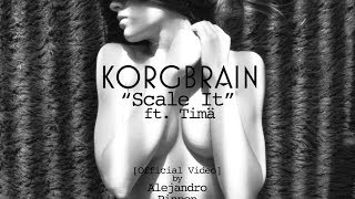 Korgbrain - Scale It feat. Timä (Official Video)