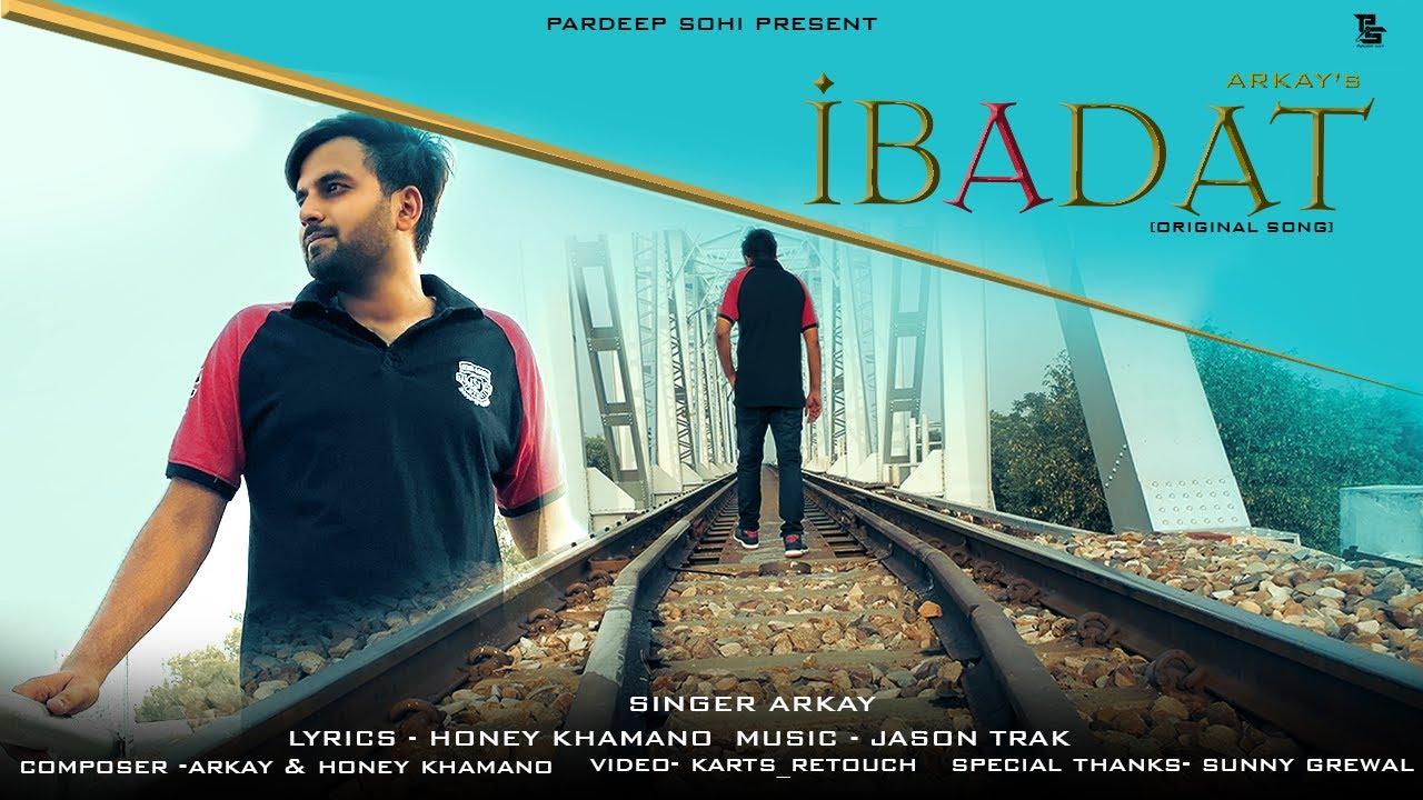 Ibadat ( Original Song ) ArKay || Jason Trak || Pardeep Sohi || Honey Khamano || Latest Songs 2020