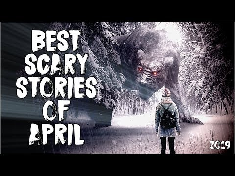 50 Best Scary Stories Of April 2019!