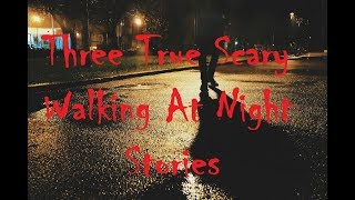 Three True Scary Walking at Night Stories