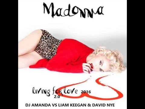 MADONNA   LIVING FOR LOVE 2016 DJ AMANDA VS LIAM KEEGAN & DAVID NYE