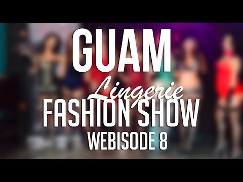 "Guam - ""Lingerie Fashion Show"" Webisode 8"