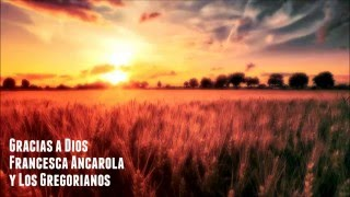 Gracias a Dios-Francesca Ancarola y los Gregorianos