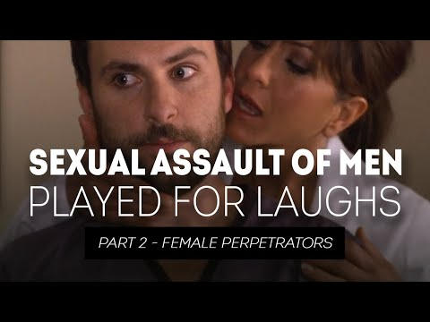 Sexual Assault of Men Played for Laughs - Part 2 Female Perpetrators