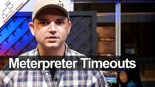 Meterpreter Timeouts - Metasploit Minute