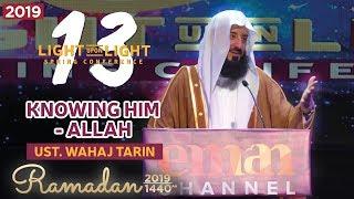 Knowing Him: Allah - Ust. Wahaj Tarin - Ramadan 2019