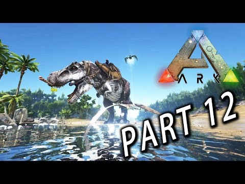方舟:求生進化 Ark Survival Evolved - Part 12 : 收服暴龍!