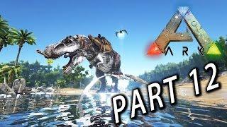 方舟:求生進化 Ark Survival Evolved - Part 12 : 收服暴龍!