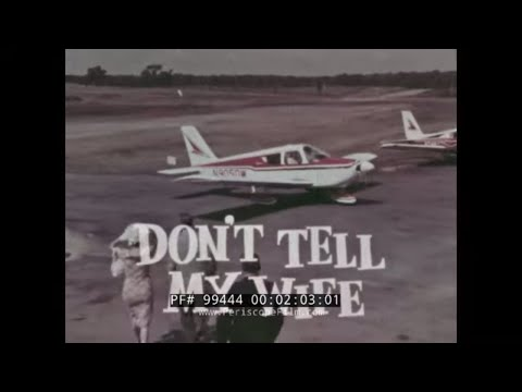 """""""DON'T TELL MY WIFE""""  1960s PIPER AIRCRAFT PA-28 CHEROKEE  PROMOTIONAL FILM  99444"""