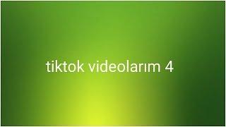 Tiktok videolarım / 4