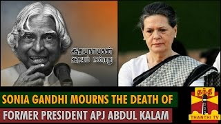 Sonia Gandhi Mourns the Death of Former President A.P.J.Abdul Kalam spl video news 28-07-2015 |  Today India Hot News Thanthi TV