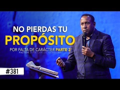 No pierdas tu propósito por falta de carácter Parte 2- Pastor Juan Carlos Harrigan
