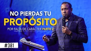 No pierdas tu proposito por falta de caracter Parte 2- Pastor Juan Carlos Harrigan
