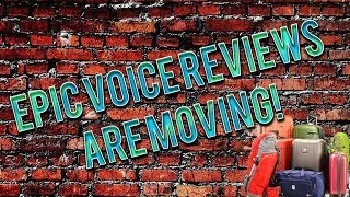 EPIC VOICE REVIEWS IS MOVING!!!