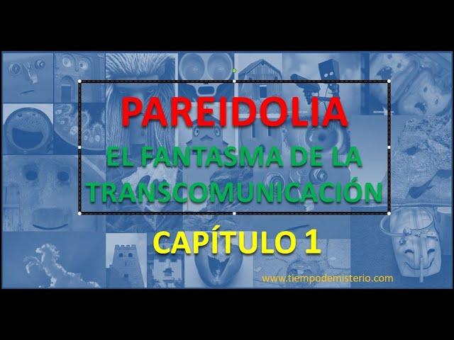 PAREIDOLIA - EL FANTASMA DE LA TRANSCOMUNICACIÓN I -