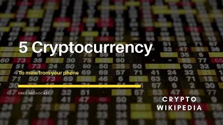 5 Cryptocurrencies you can mine/earn from your phone