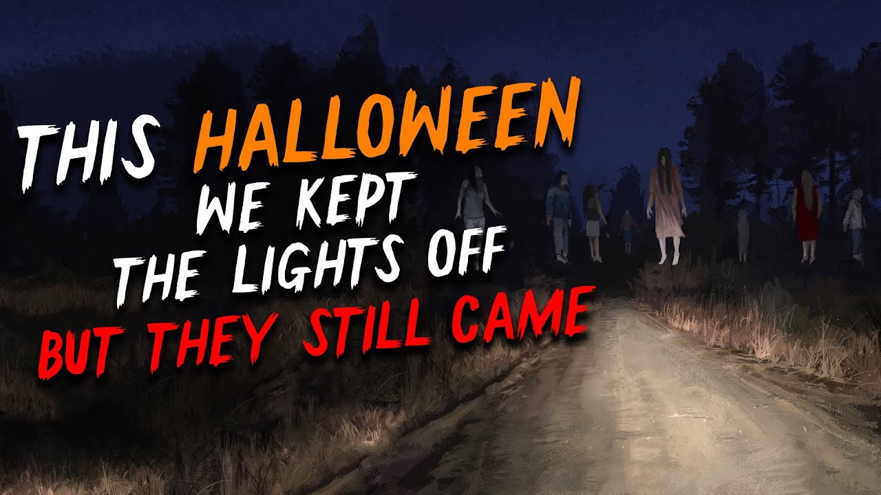 """""""This Halloween We Kept the Lights Off but They Still Came"""" Creepypasta 