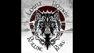 Lowly Hounds  - Along That Rolling Road (Official Audio)