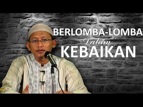 Berlomba-Lomba Dalam Kebaikan - Ustadz Abu Yahya Badru Salam, Lc Mp3