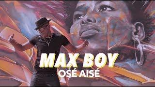 MAX BOY - Osé Aisé - Clip officiel