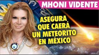 Mhoni Vidente ASEGURA que si caerá un METE ORITO y en México