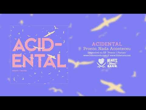 Acidental – Pronto, Nada Aconteceu