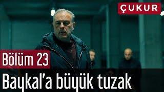 Çukur 23. Bölüm - Baykal'a Büyük Tuzak