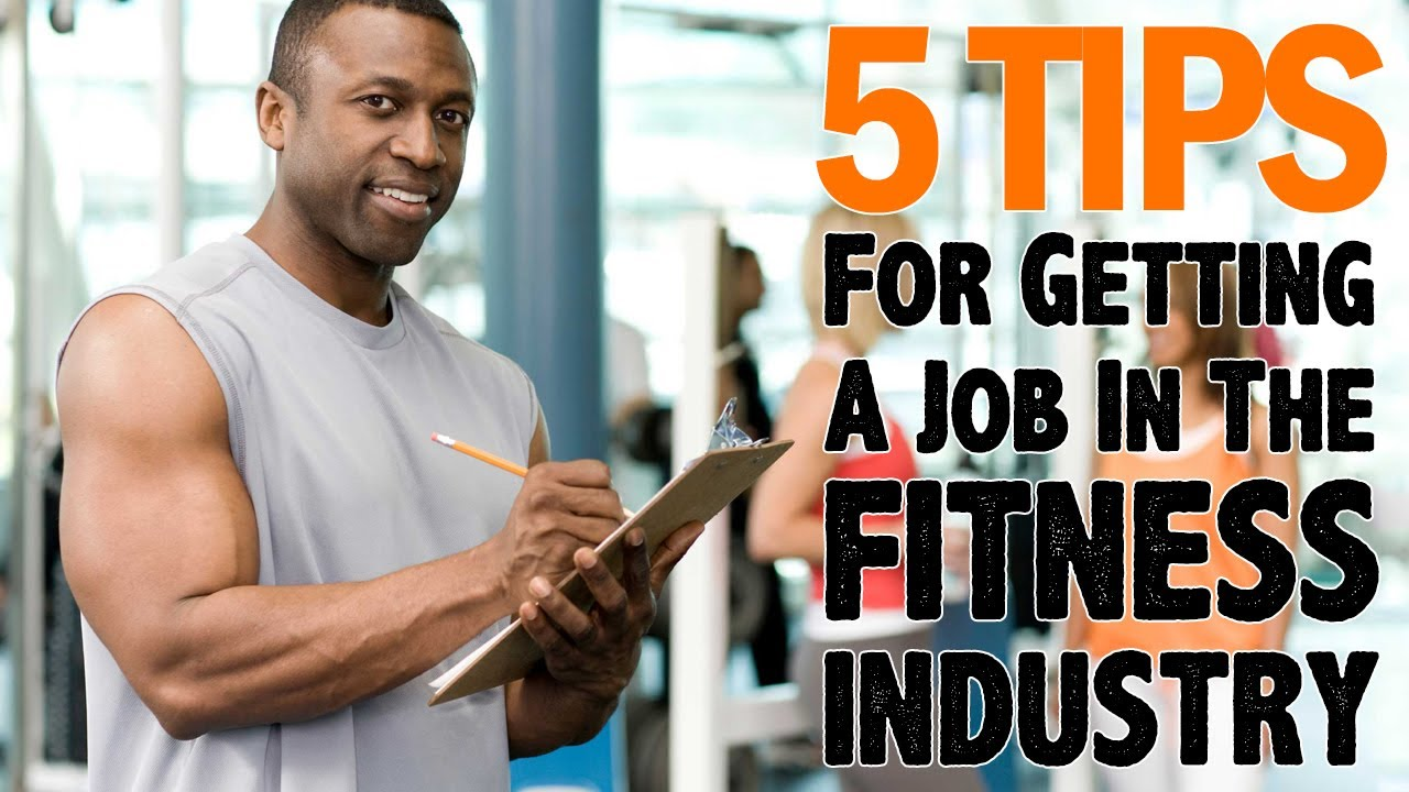 tips to getting a job the fitness industry 5 tips to getting a job the fitness industry