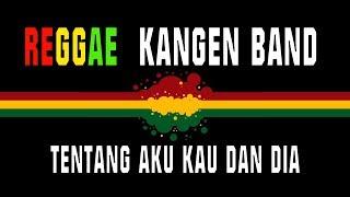 Reggae kangenband - Tentang aku, kau dan dia