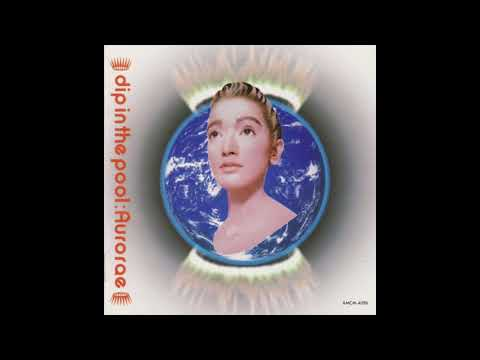 Dip In The Pool - Aurorae (1991) Full Album