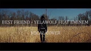 YELAWOLF FEAT EMINEM BEST FRIEND VOCAL COVER   AVINASH BANERJEE