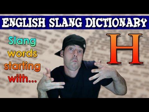 English Slang Dictionary - H - Slang Words Starting With H - English Slang Alphabet