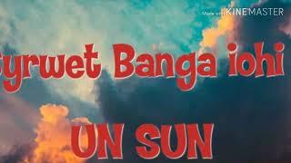 UN SUN (The Sohra Man) Syrwet Banga iohi UN SUN MUSIC GROUP