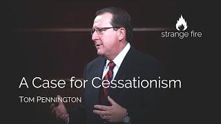 A Case for Cessationism (Tom Pennington) (Selected Scriptures)