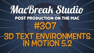 MacBreak Studio: Ep. 307 - 3D Text Environments in Motion