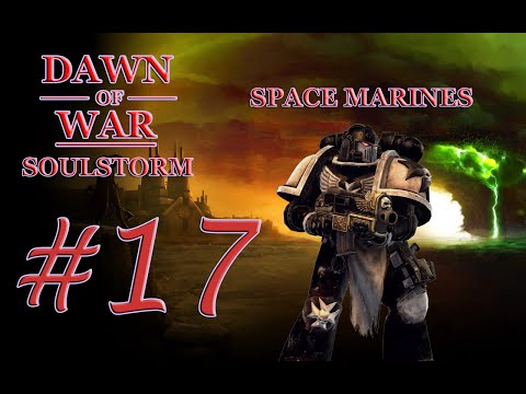Dawn of War - Soulstorm. Part 17 - Defeating Imperial Guard. Space Marine Campaign. (Hard)