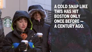 A cold snap like this has hit Boston only once before — a century ago