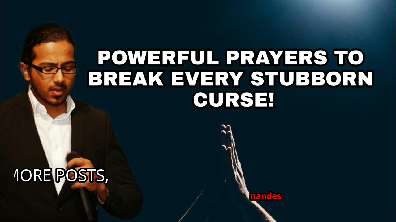 EVERY CURSE MUST BREAK! - Powerful Prayers to break every stubborn curse and set you free completely