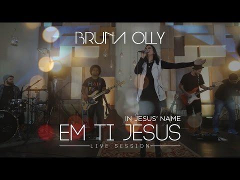 Bruna Olly - Em Ti Jesus