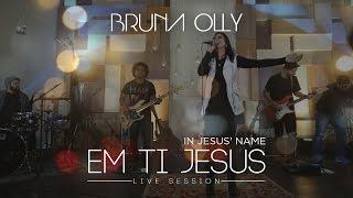 """Video Bruna Olly - Em Ti Jesus """"In Jesus' Name"""" [ LIVE SESSION ] download MP3, 3GP, MP4, WEBM, AVI, FLV September 2018"""