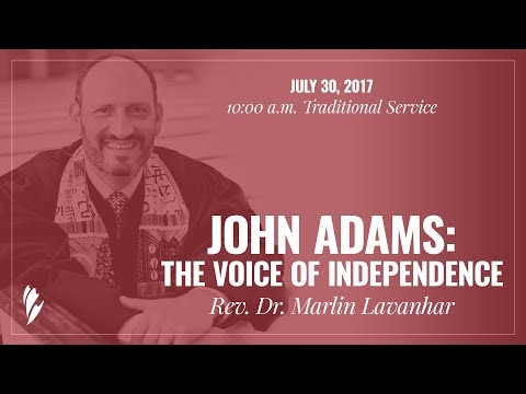 'JOHN ADAMS: THE VOICE OF INDEPENDENCE' - A sermon by Rev. Dr. Marlin Lavanhar