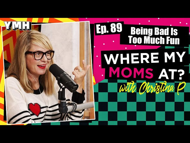 Ep. 89 Being Bad Is Too Much Fun | Where My Moms At Podcast