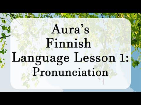 Aura's Finnish Lesson 1: Pronunciation