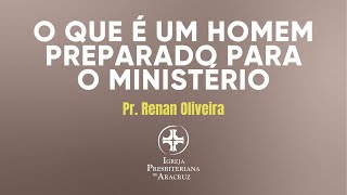 Culto de Ordenação | O que é um homem preparado para o ministério | Pr. Renan Oliveira